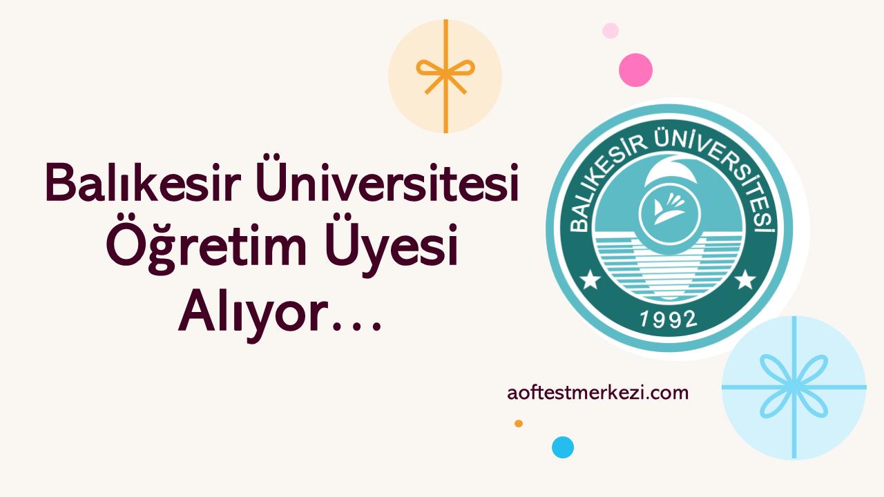 Balıkesir Üniversitesi Öğretim Üyesi Alıyor…
