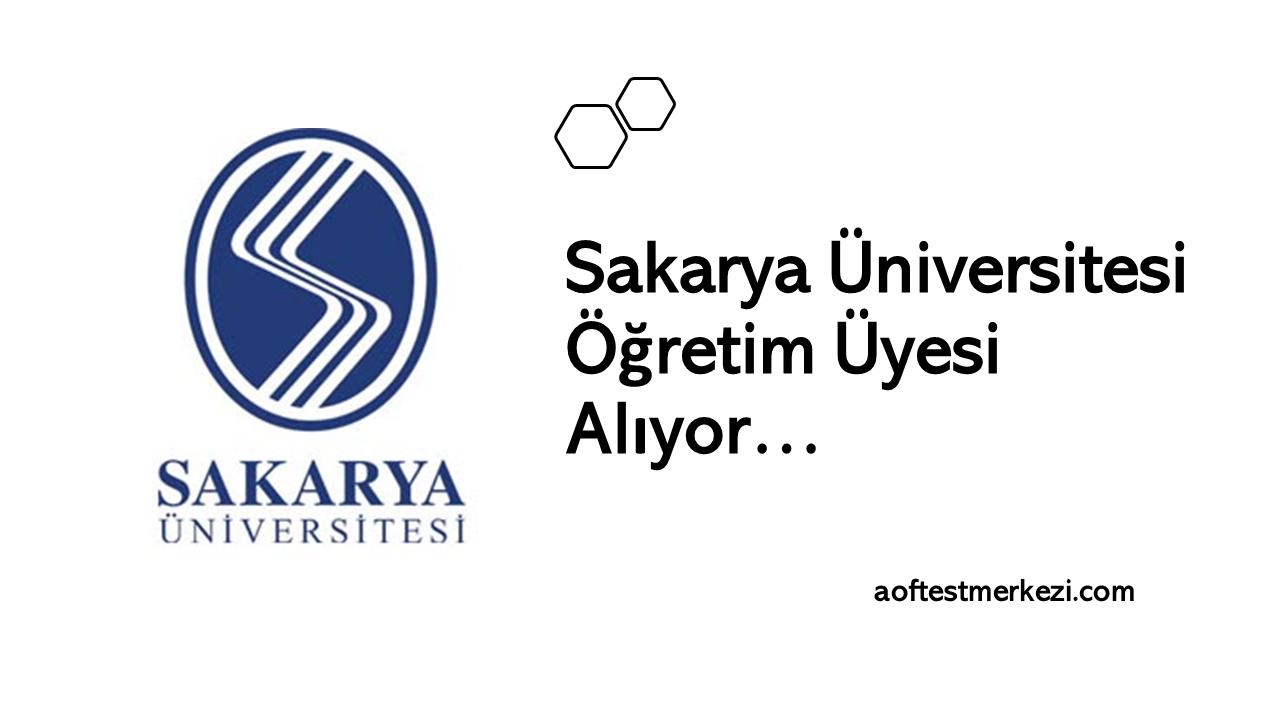 Sakarya Üniversitesi Öğretim Üyesi Alıyor…