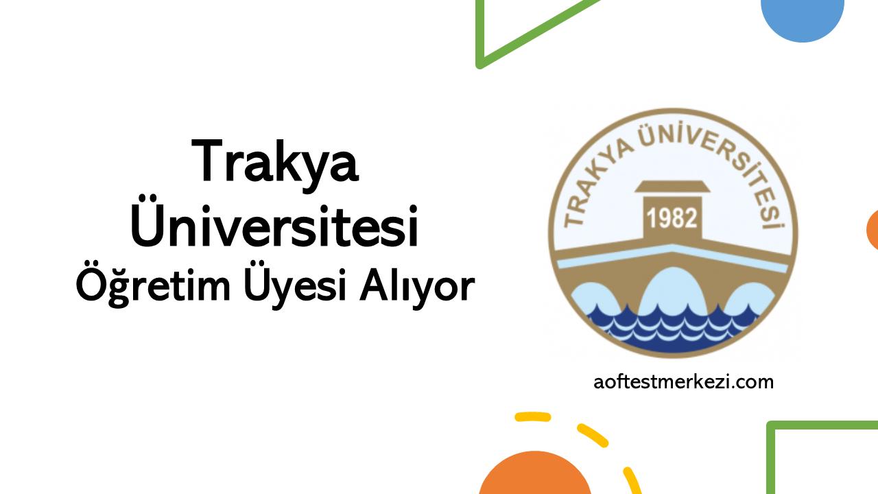 Trakya Üniversitesi Öğretim Üyesi Alıyor….