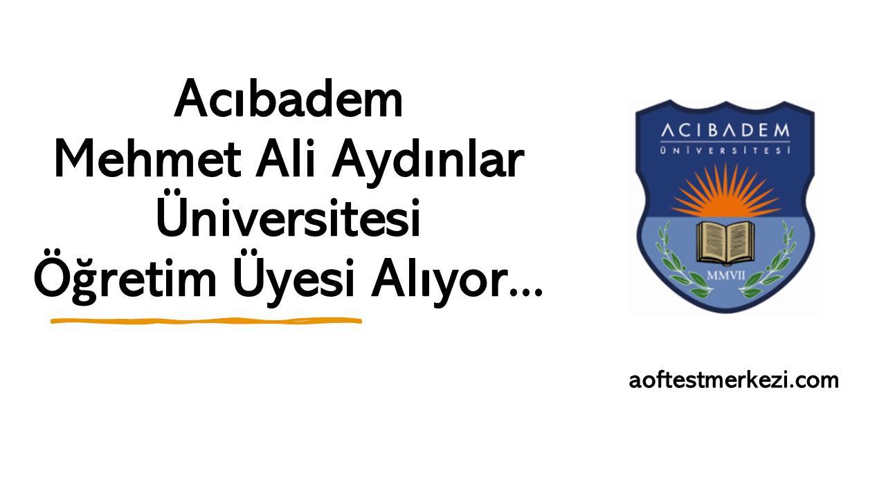 Acıbadem Mehmet Ali Aydınlar Üniversitesi Öğretim Üyesi Alıyor…