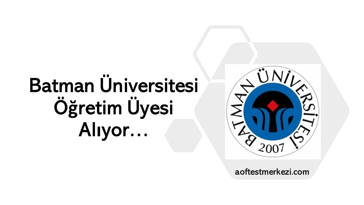 Batman Üniversitesi 22 Öğretim Üyesi Alıyor…