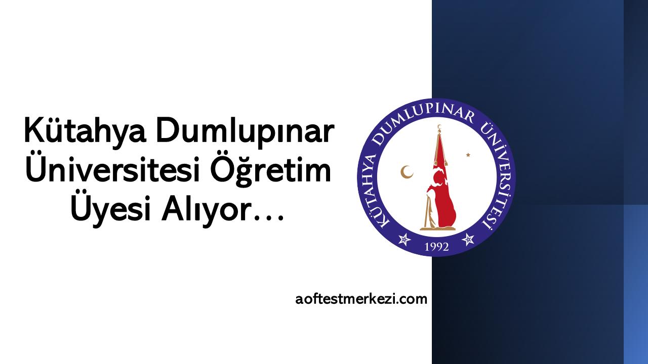 Kütahya Dumlupınar Üniversitesi Öğretim Üyesi Alıyor…